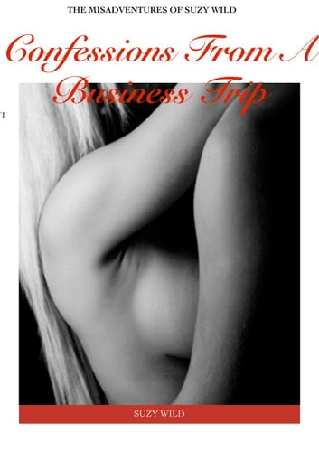 The Misadventures Of Suzy Wild: Confessions From A Business Trip ebook by Suzy Wild