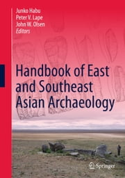 Handbook of East and Southeast Asian Archaeology ebook by Junko Habu, Peter V. Lape, John W. Olsen