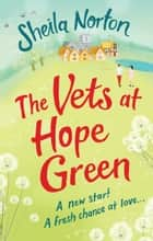 The Vets at Hope Green ebook by Sheila Norton