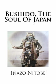 Bushido, The Soul of Japan ebook by Inazo Nitobe