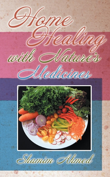 Home Healing with Nature's Medicines ebook by Shamim Ahmed