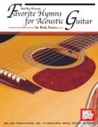 Favorite Hymns for Acoustic Guitar ebook by Rick Foster