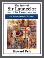 The Story of Sir Launcelot and His Companions ebook by