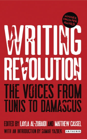 Writing Revolution - The Voices from Tunis to Damascus ebook by
