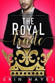 The Royal Trade - A Billionaire Prince Romance, #1 ebook by Erin Hayes