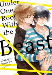 Under One Roof With the Beast - Volume 1 ebook by Chihaya Kuroiwa