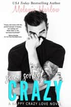 Some Sort of Crazy - Happy Crazy Love, #2 ebook by Melanie Harlow