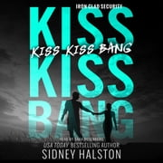 Kiss Kiss Bang - An Iron Clad Security Novel audiobook by Sidney Halston
