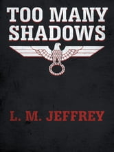 TOO MANY SHADOWS ebook by L. M. JEFFREY