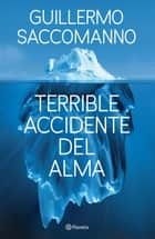Terrible accidente del alma - Terrible accidente del alma ebooks by Guillermo Saccomanno