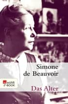 Das Alter ebook by Simone de Beauvoir, Ruth Henry, Anjuta Aigner-Dünnwald