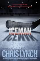 Iceman ebook by Chris Lynch