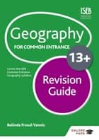 Geography for Common Entrance 13+ Revision Guide ebook by Belinda Froud-Yannic