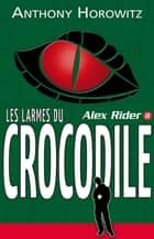 Alex Rider 8- Les Larmes du crocodile ebook by Anthony Horowitz, Annick Le Goyat