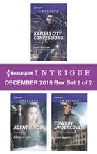Harlequin Intrigue December 2015 - Box Set 2 of 2 - Kansas City Confessions\Agent Bride\Cowboy Undercover ebook by Julie Miller, Beverly Long, Alice Sharpe