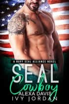 Seal Cowboy - SEAL Alliance Romance Series, #7 ebook by