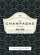 The Champagne Guide ebook by Tyson Stelzer