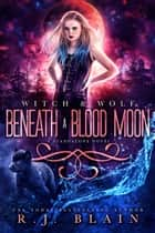 Beneath a Blood Moon - A Witch & Wolf Novel ebook by R.J. Blain