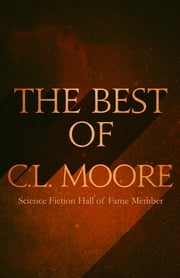 The Best of C.L. Moore ebook by C.L. Moore