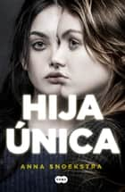 Hija única ebook by Anna Snoekstra