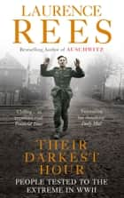Their Darkest Hour - People Tested to the Extreme in WWII eBook by Laurence Rees