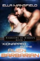 Kidnapped by the Alien Barbarian ebook by Ella Mansfield