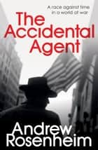 The Accidental Agent ebook by Andrew Rosenheim