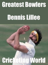 Greatest Bowlers: Dennis Lillee ebook by Cricketing World