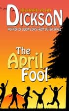 The April Fool ebook by Richard Alan Dickson