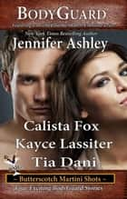 BodyGuard - Butterscotch Martini Shots, #2 ebook by Jennifer Ashley, Calista Fox, Kayce Lassiter,...