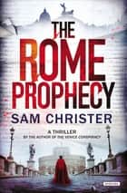 The Rome Prophecy - A Thriller ebook by Sam Christer