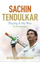 Playing It My Way - My Autobiography電子書籍 Sachin Tendulkar