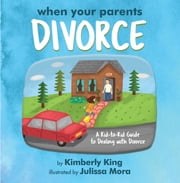 When Your Parents Divorce - A Kid-to-Kid Guide to Dealing with Divorce ebook by Kimberly King, Mora Julissa