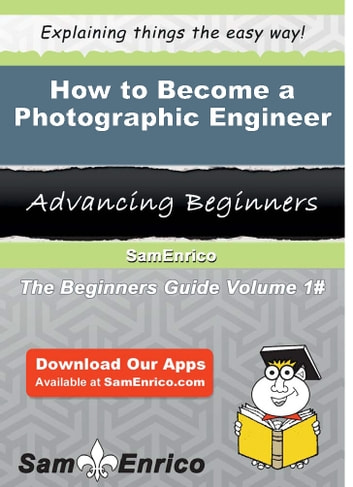 How to Become a Photographic Engineer - How to Become a Photographic Engineer ebook by Vickey Lozano