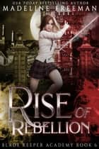 Rise of Rebellion ebook by Madeline Freeman