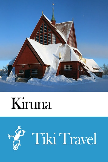 Kiruna (Sweden) Travel Guide - Tiki Travel ebook by Tiki Travel