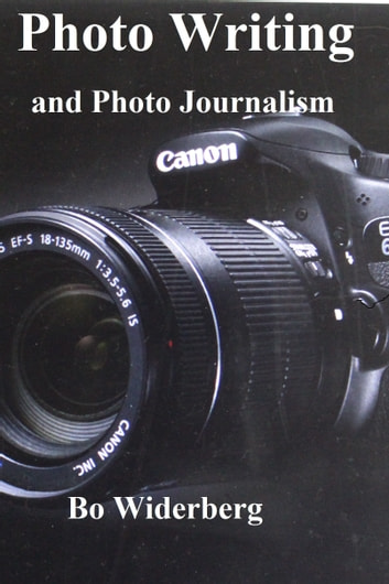 Photo Writing and Photo Journalism ebook by Bo Widerberg