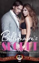Billionaire's Secret - Free Ebook - A Billionaire Romance with Paranormal Twist ebook by Romance Pup