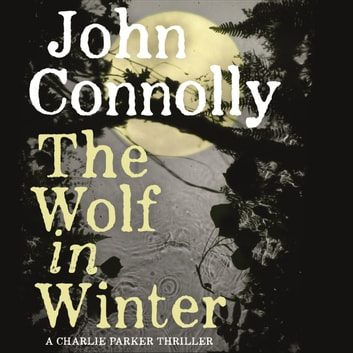 The Wolf in Winter - A Charlie Parker Thriller: 12 audiobook by John Connolly