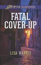 Fatal Cover-Up (Mills & Boon Love Inspired Suspense) ebook by Lisa Harris