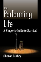 The Performing Life - A Singer's Guide to Survival ebook by Sharon Mabry
