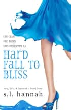 Hard Fall to Blis ebook by S.L. Hannah