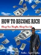 How To Become Rich - Change Your Thoughts, Change Your Life ebook by Sujit Jadhav
