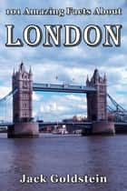 101 Amazing Facts About London ebook by Jack Goldstein
