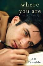 Where You Are ebook by J.H. Trumble
