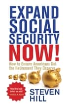 Expand Social Security Now! - How to Ensure Americans Get the Retirement They Deserve ebook by Steven Hill