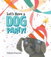 Let's Have a Dog Party ebook by Mikela Prevost, Jeanette Illidge