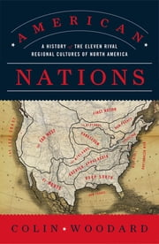 American Nations - A History of the Eleven Rival Regional Cultures of North America ebook by Colin Woodard