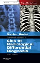 Chapman & Nakielny's Aids to Radiological Differential Diagnosis E-Book ebook by Stephen G. Davies, MA, MB,...