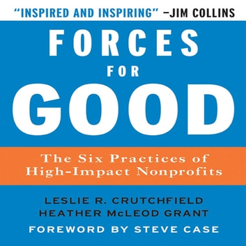 Forces for Good - The Six Practices of High-Impact Non-Profits audiobook by Leslie R. Crutchfield,Heather McLeod Grant